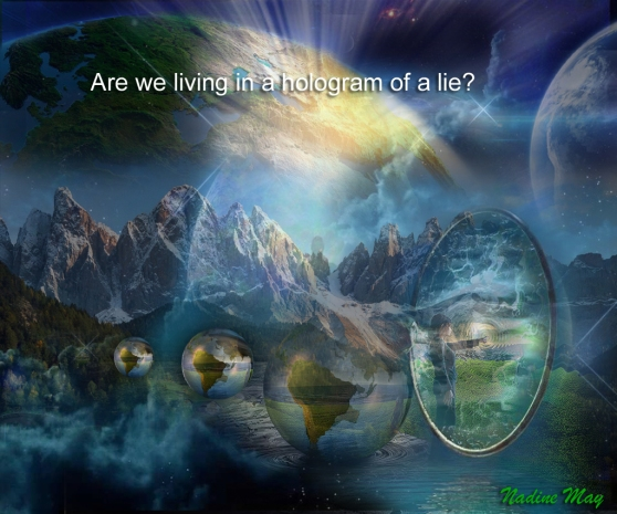 Are we living in a hologram od a lie?