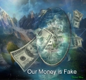Our Money is Fake